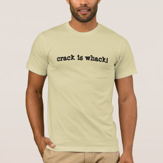 crack is whack! shirt