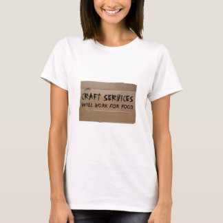Craft Services - Will Work for Food T-Shirt