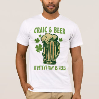 Craic and Beer St Pattys Day is here! T-Shirt