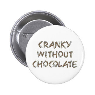 Cranky without Chocolate 2 Inch Round Button