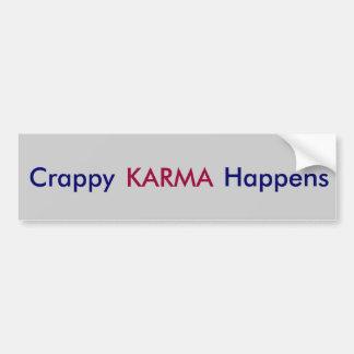 Crappy KARMA Happens - Bumper Sticker