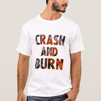 Crash and burn T-Shirt