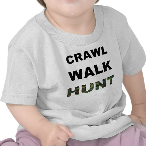crawl walk hunt tshirts