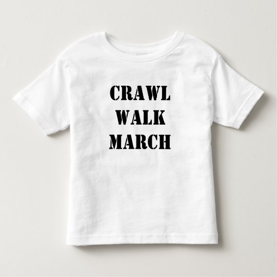 Crawl Walk March Toddler T-shirt