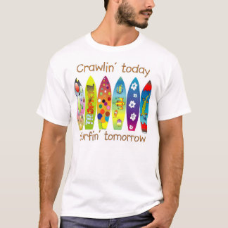 Crawlin' today Surfin' tommorow T-Shirt
