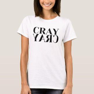 Cray Cray Ladies T-Shirt