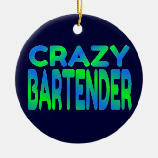 Crazy Bartender Ceramic Ornament