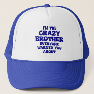 Crazy Brother Gift Trucker Hat
