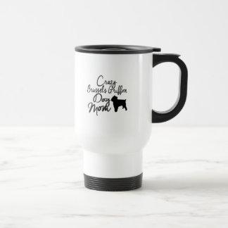 Crazy Brussels Griffon Dog Mom Travel Mug