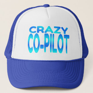 Crazy Co-Pilot Trucker Hat