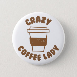 crazy coffee lady 2 inch round button