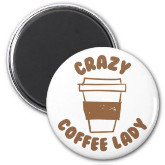 crazy coffee lady 2 inch round magnet
