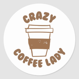 crazy coffee lady classic round sticker