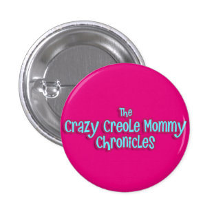 Crazy Creole Mommy Button