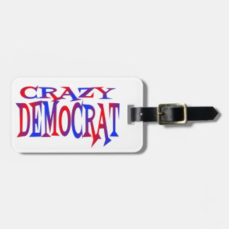 Crazy Democrat Luggage Tag