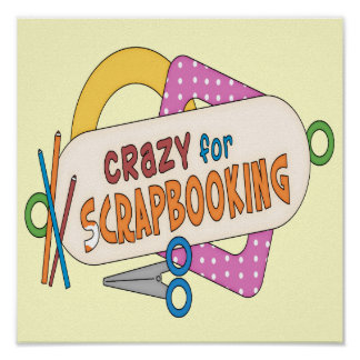 Crazy For Scrapbooking Poster