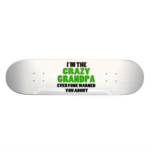 Crazy Grandpa You Were Warned About Skateboard Deck