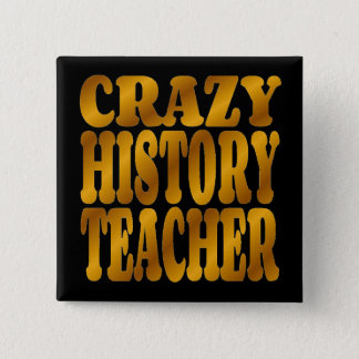Crazy History Teacher in Gold 2 Inch Square Button