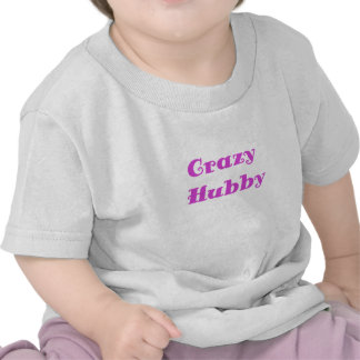 Crazy Hubby Tee Shirts