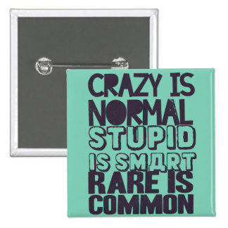 Crazy is normal, stupid is smart, rare is common 2 inch square button