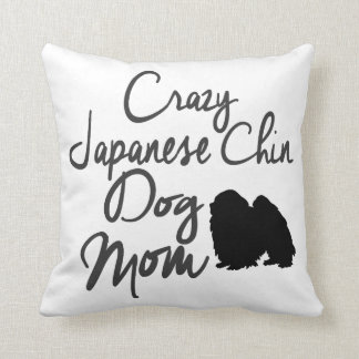 Crazy Japanese Chin Dog Mom Throw Pillow