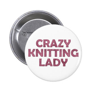 Crazy Knitting Lady Pinback Button