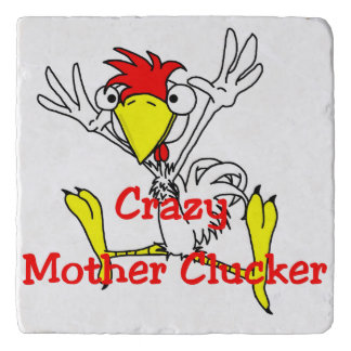 Crazy Mother Clucker Trivet
