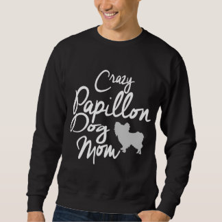 Crazy Papillon Dog Mom Sweatshirt