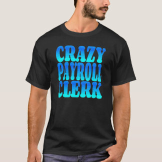 Crazy Payroll Clerk T-Shirt