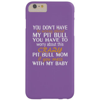 Crazy Pit Bull Mom Barely There iPhone 6 Plus Case