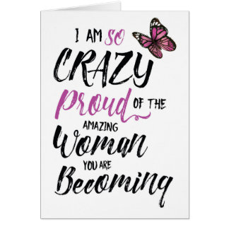 Crazy Proud of the Woman you are Becoming Card