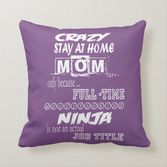 Crazy Stay At Home Mom Throw Pillow