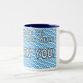 Crazy to work here - 15 oz mug