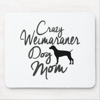 Crazy Weimaraner Dog Mom Mouse Pad