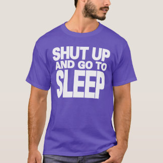 CRAZYFISH shut up and go to sleep T-Shirt
