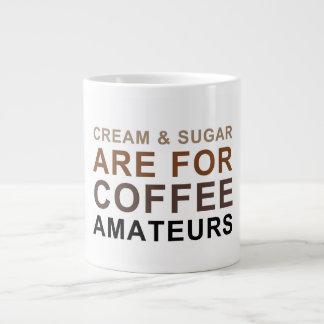 Cream & Sugar are for Coffee Amateurs - Joke Large Coffee Mug