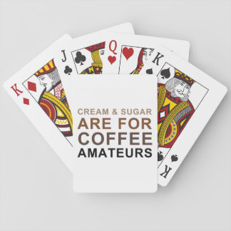 Cream & Sugar are for Coffee Amateurs - Joke Playing Cards