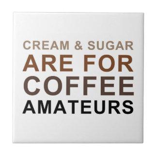 Cream & Sugar are for Coffee Amateurs - Joke Tile