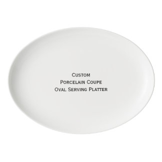 Create Custom Porcelain Coupe Oval Serving Platter Porcelain Serving Platter