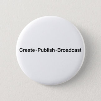 """""""CREATE  •  PUBLISH  •  BROADCAST"""", text, CREATE, 2 Inch Round Button"""