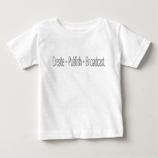 """CREATE  •  PUBLISH  •  BROADCAST"", text, CREATE, Baby T-Shirt"