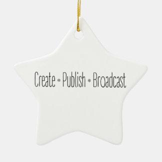"""CREATE  •  PUBLISH  •  BROADCAST"", text, CREATE, Ceramic Ornament"