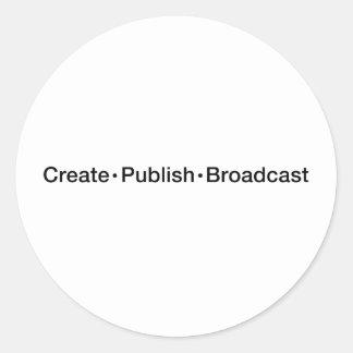 """CREATE  •  PUBLISH  •  BROADCAST"", text, CREATE, Classic Round Sticker"