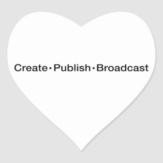 """CREATE  •  PUBLISH  •  BROADCAST"", text, CREATE, Heart Sticker"