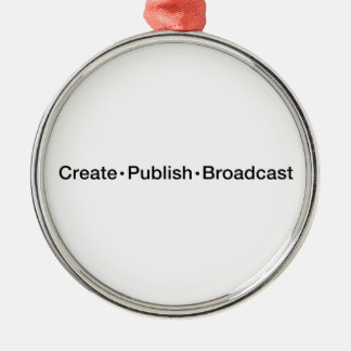 """CREATE  •  PUBLISH  •  BROADCAST"", text, CREATE, Metal Ornament"