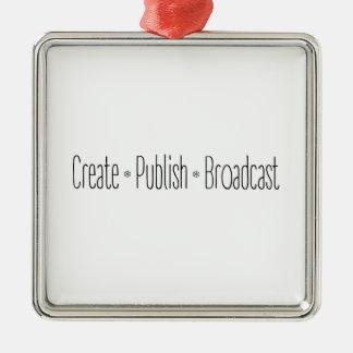 """CREATE  •  PUBLISH  •  BROADCAST"", text, CREATE, Metal Ornament"