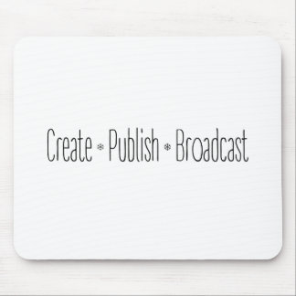 """CREATE  •  PUBLISH  •  BROADCAST"", text, CREATE, Mouse Pad"
