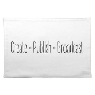 """""""CREATE  •  PUBLISH  •  BROADCAST"""", text, CREATE, Placemat"""