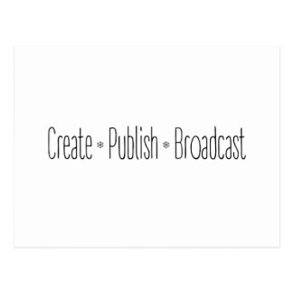 """CREATE  •  PUBLISH  •  BROADCAST"", text, CREATE, Postcard"