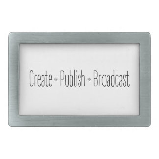 """CREATE  •  PUBLISH  •  BROADCAST"", text, CREATE, Rectangular Belt Buckle"